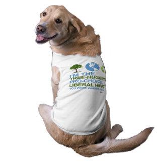 I'm the tree-hugging, pro-choice, liberal hippie sleeveless dog shirt
