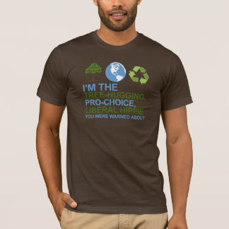 I'm the tree-hugging, pro-choice, liberal hippie y T-Shirt