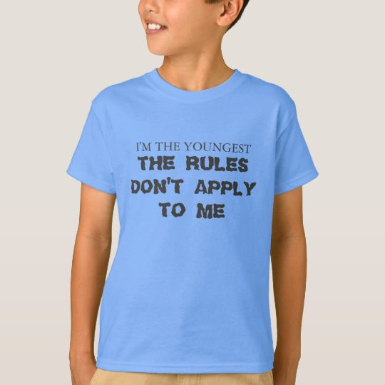 I'm the youngest, The rules don't apply to me. T-Shirt