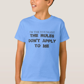 I'm the youngest, The rules don't apply to me. Tshirt