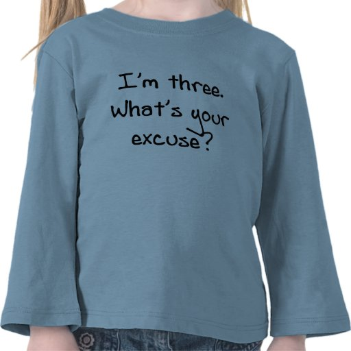 I'm Three- What's Your Excuse Shirts