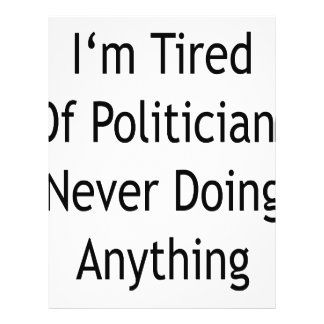 I'm Tired Of Politicians Never Doing Anything Custom Flyer
