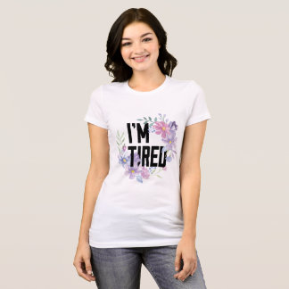 I'm Tired T Shirt
