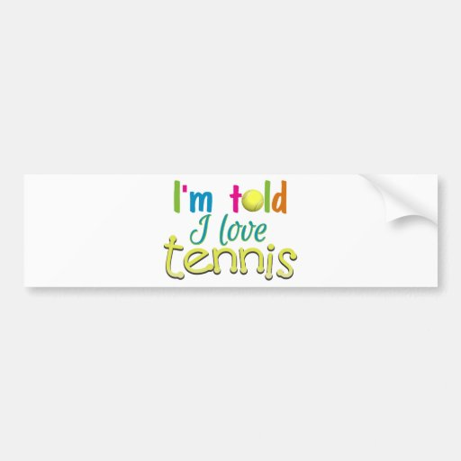 Im told I love Tennis Bumper Sticker