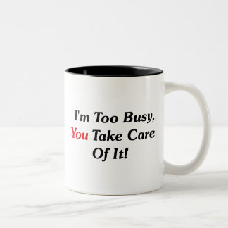 I'm Too Busy, You Take Care Of It! Two-Tone Mug