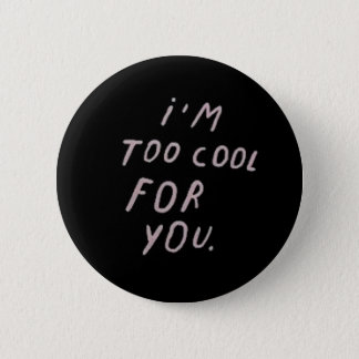 'I'm Too Cool For You' Badge