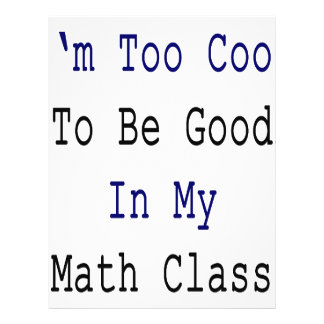 I'm Too Cool To Be Good In My Math Class Flyer