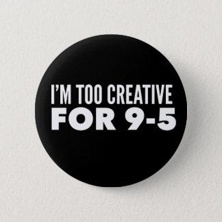 I'm Too Creative For 9-5 6 Cm Round Badge