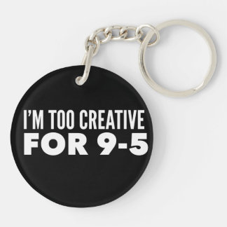 I'm Too Creative For 9-5 Key Ring