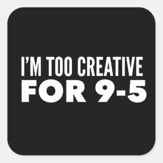 I'm Too Creative For 9-5 Square Sticker