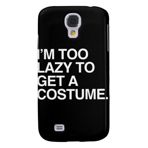 I'M TOO LAZY TO GET A COSTUME SAMSUNG GALAXY S4 CASE