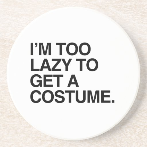 I'M TOO LAZY TO GET A COSTUME BEVERAGE COASTERS