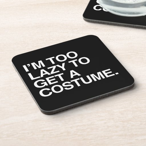I'M TOO LAZY TO GET A COSTUME DRINK COASTER
