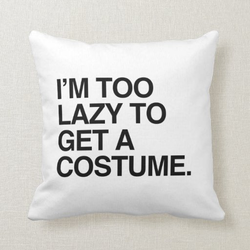 I'M TOO LAZY TO GET A COSTUME THROW PILLOW
