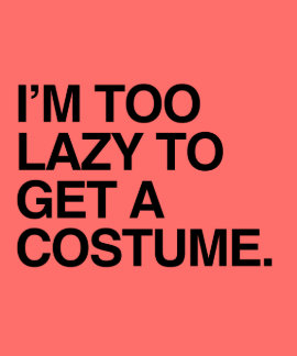 I'M TOO LAZY TO GET A COSTUME - Halloween -.png T-shirts