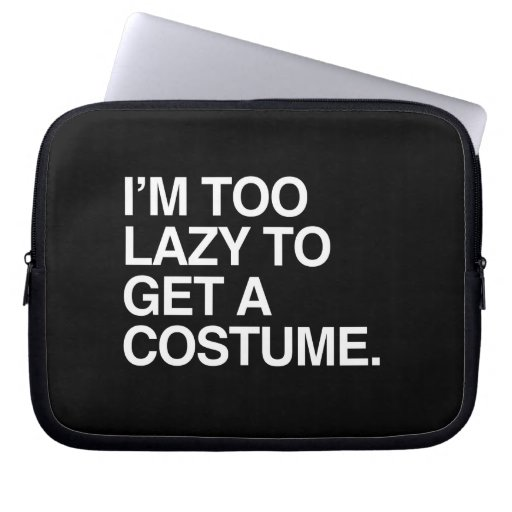 I'M TOO LAZY TO GET A COSTUME LAPTOP SLEEVES
