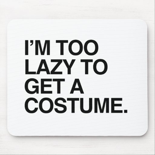 I'M TOO LAZY TO GET A COSTUME MOUSEPAD
