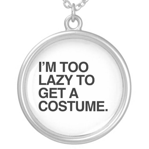 I'M TOO LAZY TO GET A COSTUME JEWELRY