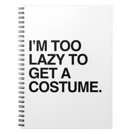 I'M TOO LAZY TO GET A COSTUME NOTE BOOKS