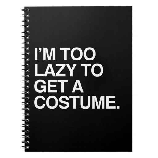 I'M TOO LAZY TO GET A COSTUME NOTEBOOKS