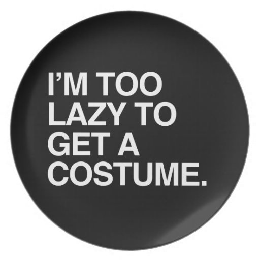 I'M TOO LAZY TO GET A COSTUME PLATE