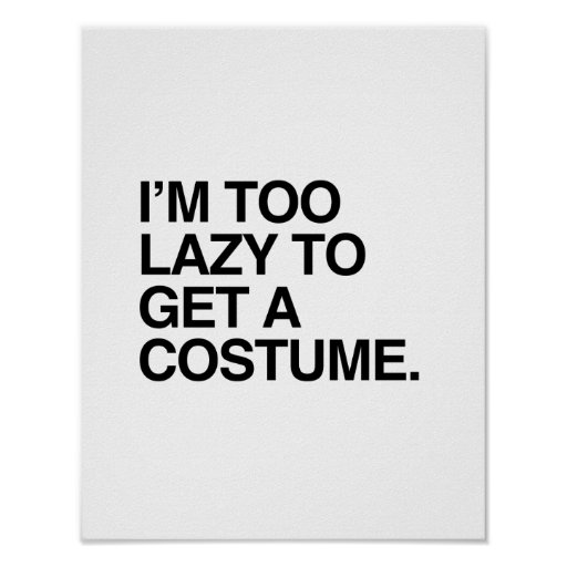 I'M TOO LAZY TO GET A COSTUME POSTERS