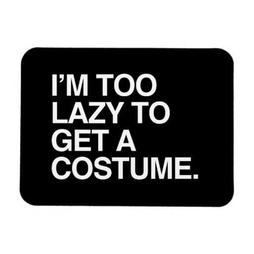 I'M TOO LAZY TO GET A COSTUME VINYL MAGNETS