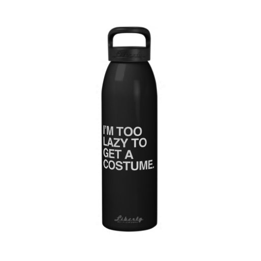 I'M TOO LAZY TO GET A COSTUME DRINKING BOTTLES