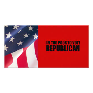 I'm too poor to vote Republican Customized Photo Card
