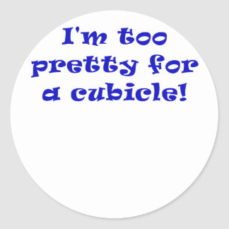 I'm Too Pretty for a Cubicle Round Stickers