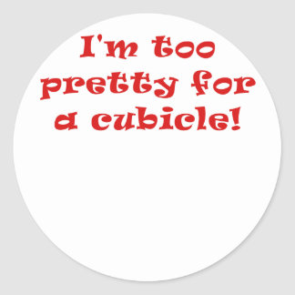 I'm Too Pretty for a Cubicle Round Sticker