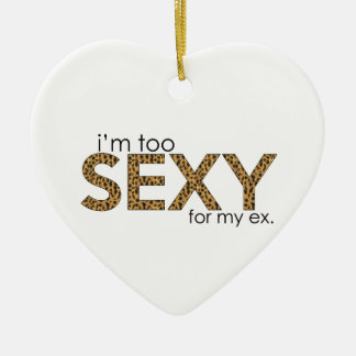 I'm Too Sexy for My Ex Christmas Ornament