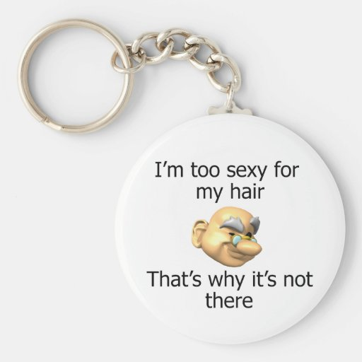 I'm too sexy for my hair + grandpa basic round button key ring
