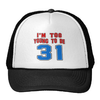I'm Too Young To Be 31 Trucker Hats