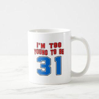 I'm Too Young To Be 31 Coffee Mugs