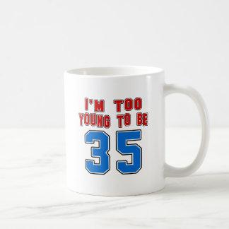 I'm Too Young To Be 35 Mug