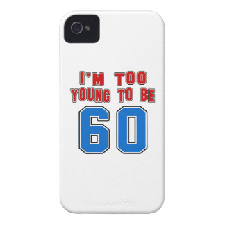 I'm Too Young To Be 60 iPhone 4 Cases
