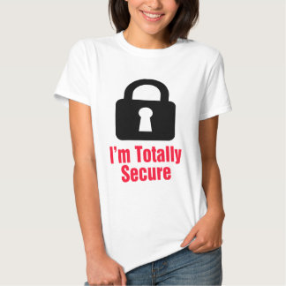 I'm Totally Secure T-Shirt