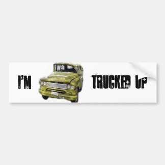 I'm Trucked Up Bumper Sticker
