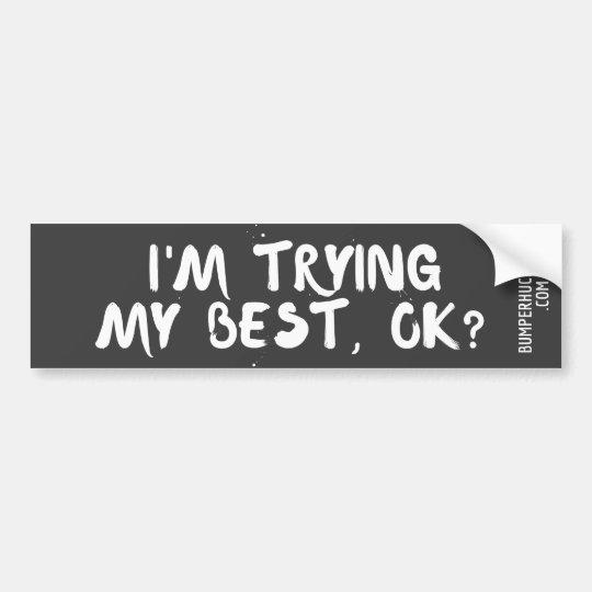 I'm Trying My Best, Ok Bumper Sticker