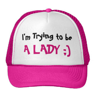 I'm Trying to be, A LADY ;) Trucker Hat