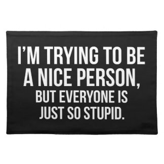 I'm Trying To Be A Nice Person - Funny Novelty Placemat