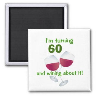 I'm turning 60 and wining about it magnet