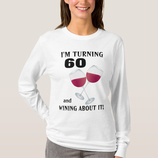 I'm turning 60 and wining about it T-shirt