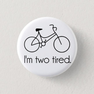 I'm Two Tired Too Tired Sleepy Bicycle 3 Cm Round Badge