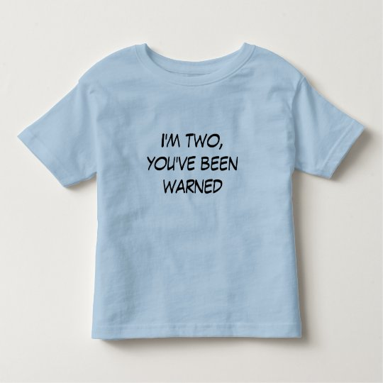I'm two, you've been warned toddler T-Shirt