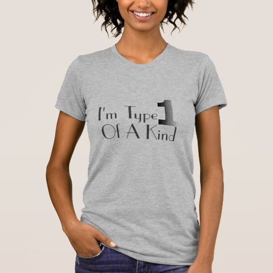 I'm Type 1 Of A Kind T-Shirt