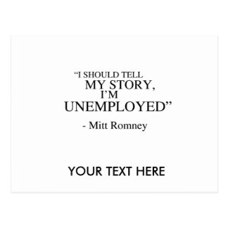 I'm unemployed - Romney Quote Post Cards