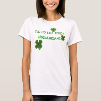 I'm up for some shenanigans T-Shirt