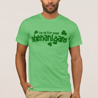 I'm Up For Some Shenanigans Tee